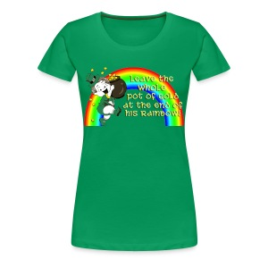 Leave the Whole Pot of Gold!  - Women's Premium T-Shirt