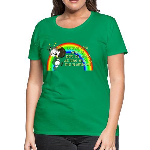 Leave the Whole Pot of Gold!  - Women's Premium T-Shirt