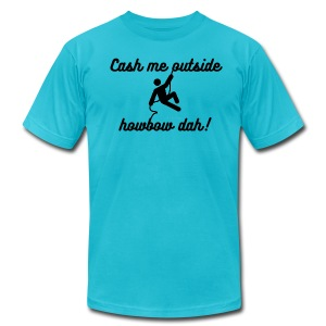 Cash me outside! - Men's T-Shirt by American Apparel