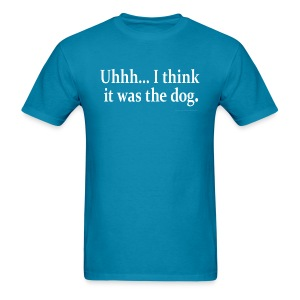 Uhhh... I think it was the dog. - Men's T-Shirt