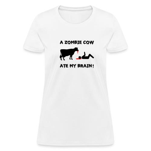 A Zombie Cow Ate My Brain! - Women's T-Shirt