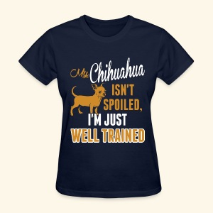 My Chihuahua Isn't Spoiled, I'm Just Well Trained Women's Navy T-Shirt - Women's T-Shirt