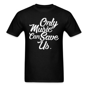 ONLY MUSIC CAN SAVE US - Men's T-Shirt