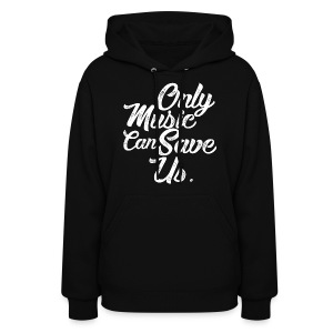 ONLY MUSIC CAN SAVE US - Women's Hoodie
