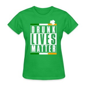 DRUNK LIVES MATTER - Women's T-Shirt