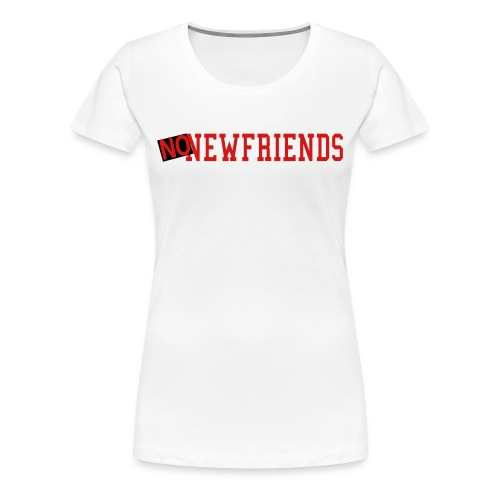No New Friends, By Drake - Women's Premium T-Shirt