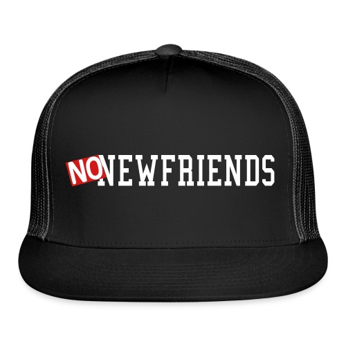 No New Friends Clothing Line - Trucker Cap