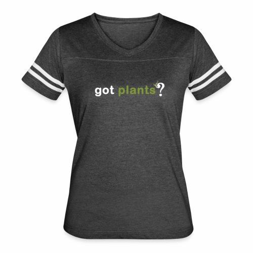 Ladies Got Plants? - Women's Vintage Sport T-Shirt