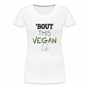 Ladies 'Bout This Vegan Life - Women's Premium T-Shirt