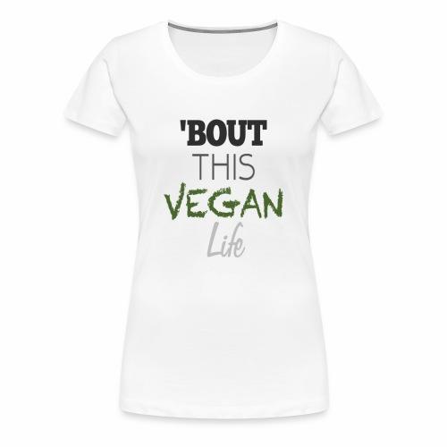 Ladies 'Bout This Vegan Life - Women's Premium T-Shirt