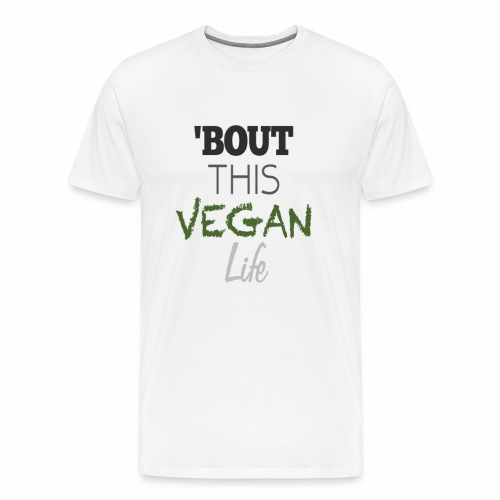 'Bout This Vegan Life - Men's Premium T-Shirt