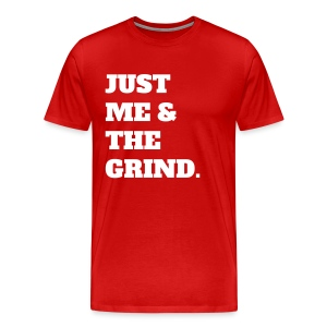 JUST ME & THE GRIND (RED) - Men's Premium T-Shirt