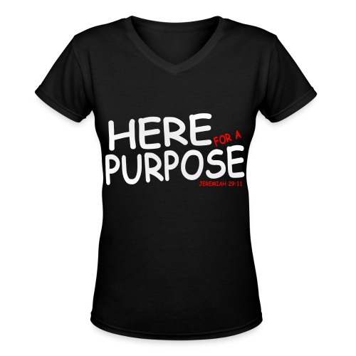 Here For A Purpose Official Shirts - Women's V-Neck T-Shirt
