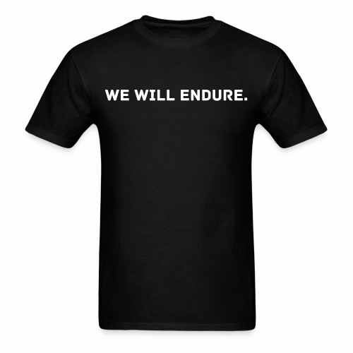 WE WILL ENDURE. - Men's T-Shirt