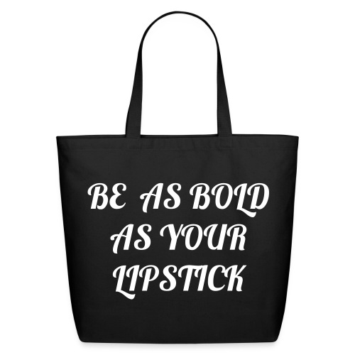 BE AS BOLD AS YOUR LIPSTICK - Eco-Friendly Cotton Tote