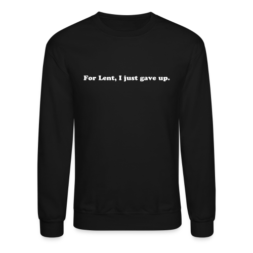 Funny Lent Quote - Crewneck Sweatshirt