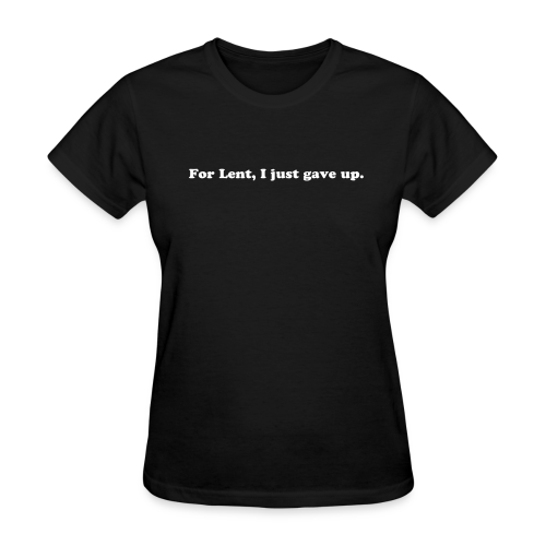 Funny Lent Quote - Women's T-Shirt