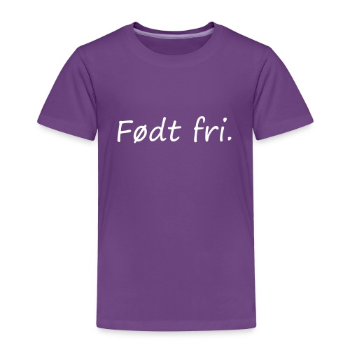 Født fri | barneskjorte - Toddler Premium T-Shirt