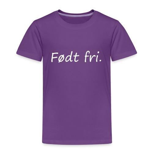 Født fri   barneskjorte - Toddler Premium T-Shirt
