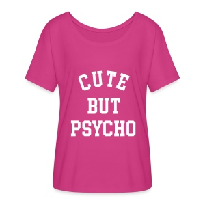 Cute but Psycho - Women's Flowy T-Shirt