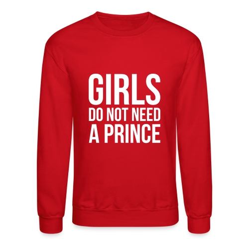 girls do not need a prince - Crewneck Sweatshirt