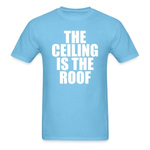 THE CEILING IS THE ROOF - Men's T-Shirt