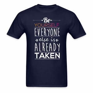 be yourself everyone else is already taken - Men's T-Shirt