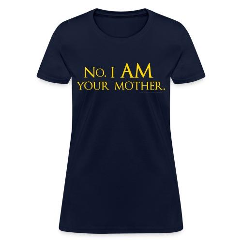 No. I am your mother. - Women's T-Shirt