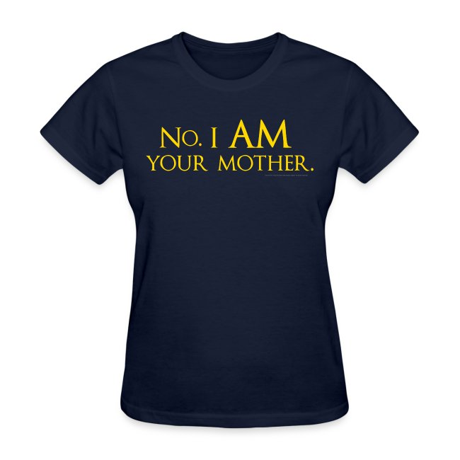 No. I am your mother.