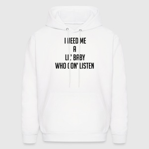 I need me a lil baby who gon listen Hoodies - Men's Hoodie