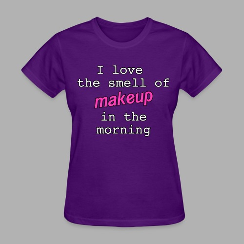 I love the smell of makeup in the morning - Women's T-Shirt