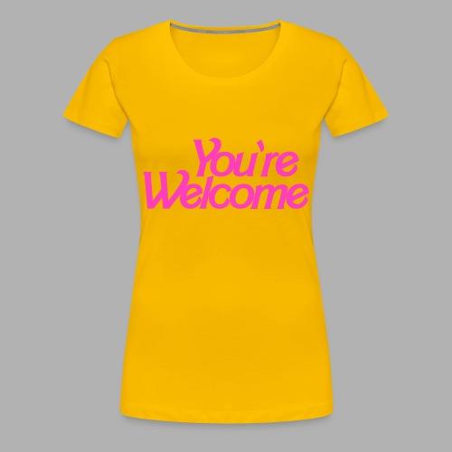 You're Welcome - Women's Premium T-Shirt