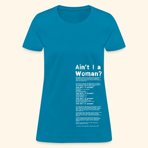 Ain't I a Woman? - white print - Women's T-Shirt