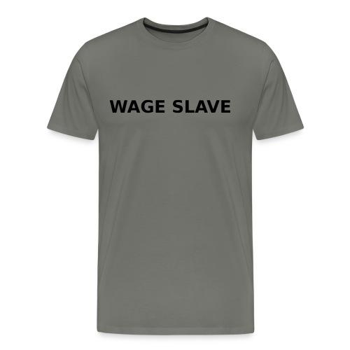 Wage Slave - Men's Premium T-Shirt