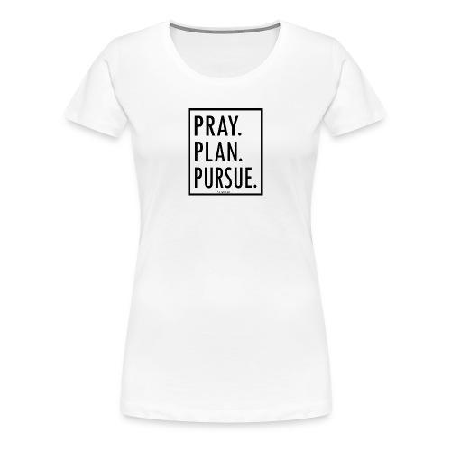 PRAY. PLAN. PURSUE. 2 (ladies white) - Women's Premium T-Shirt