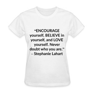 Stephanie Lahart Inspirational, Motivational, and Positive Quotes T-shirt. - Women's T-Shirt