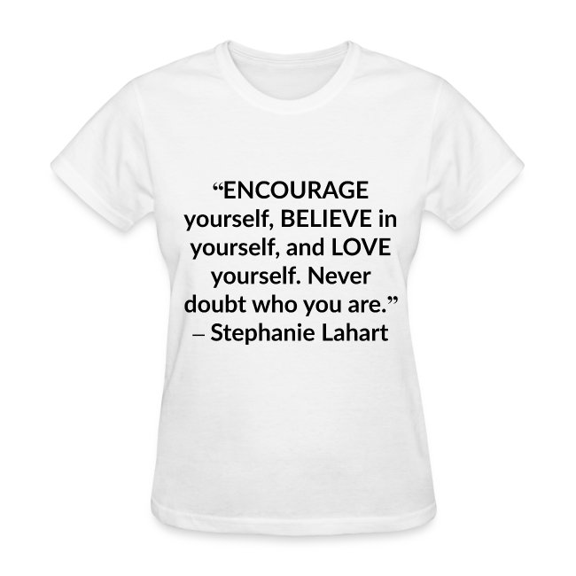 Stephanie Lahart Inspirational, Motivational, and Positive Slogan Quotes T-shirt Clothing by Stephanie Lahart