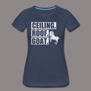 CEILING,ROOF,GOAT - Women's Premium T-Shirt