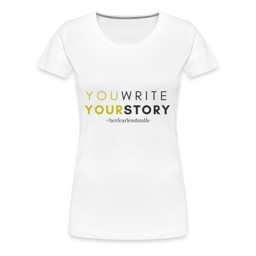"Confidence Collection   ""Your write your story"" - White - Women's Premium T-Shirt"