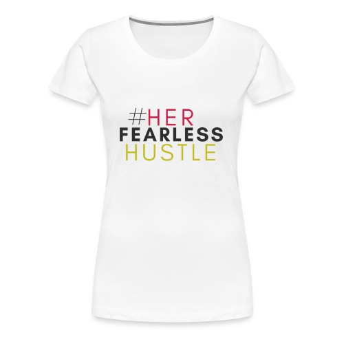 """Confidence Collection  """"Her Fearless Hustle"""" - White - Women's Premium T-Shirt"""
