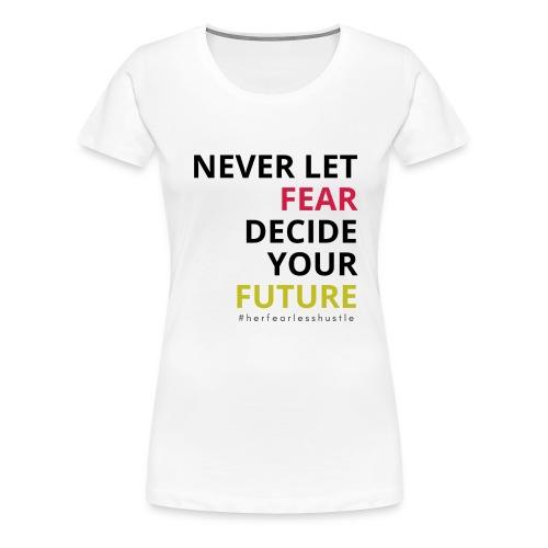 "Confidence Collection ""Never let fear decide your future"" - White - Women's Premium T-Shirt"