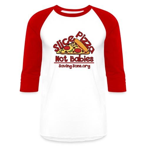 Slice Pizza Not Babies - Baseball T-Shirt