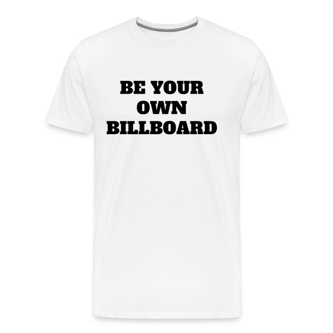 BE YOUR OWN BILLBOARD T-SHIRT