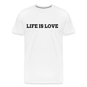 LIFE IS LOVE T-SHIRT - Men's Premium T-Shirt
