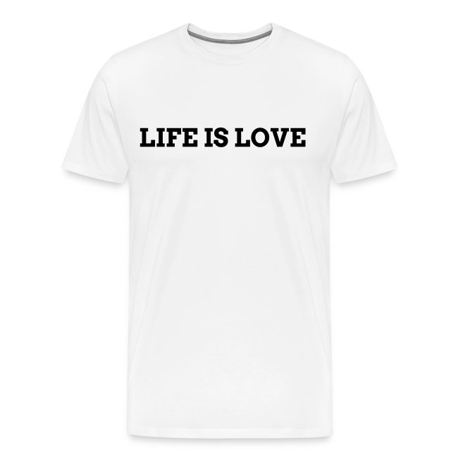LIFE IS LOVE T-SHIRT