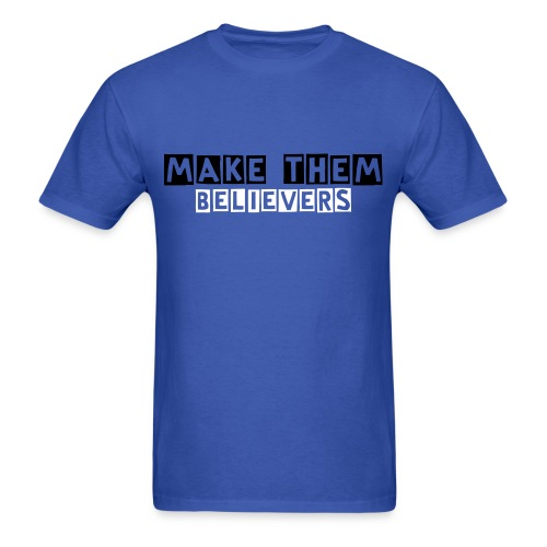 make them believers T-SHIRT - Men's T-Shirt