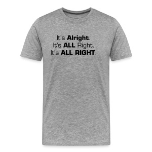 It's All Right - Men's Premium T-Shirt