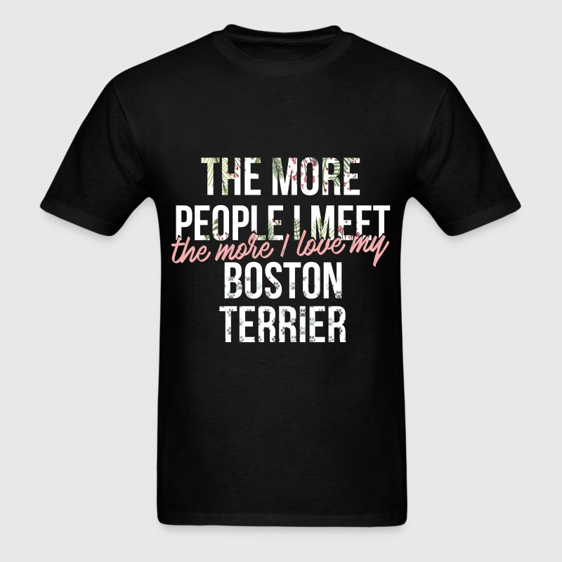 Boston terrier the more people i meet the more t shirt for Boston rescue 2 t shirt