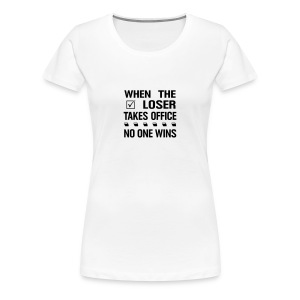 * When the Loser Takes Office * no one wins  - T-shirt premium pour femmes