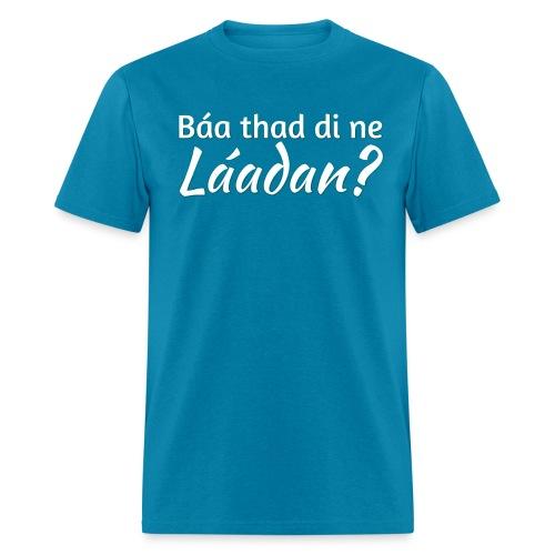Báa thad di ne Láadan? (Masculine) - Men's T-Shirt